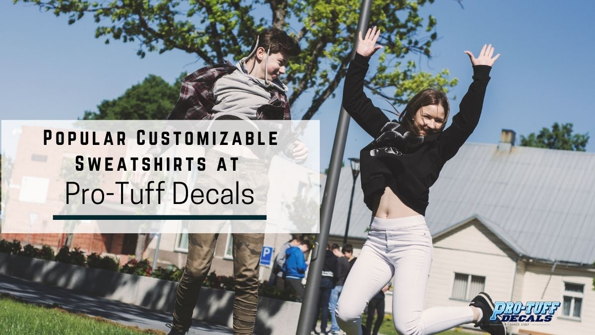customizable sweatshirts at Pro-Tuff Decals