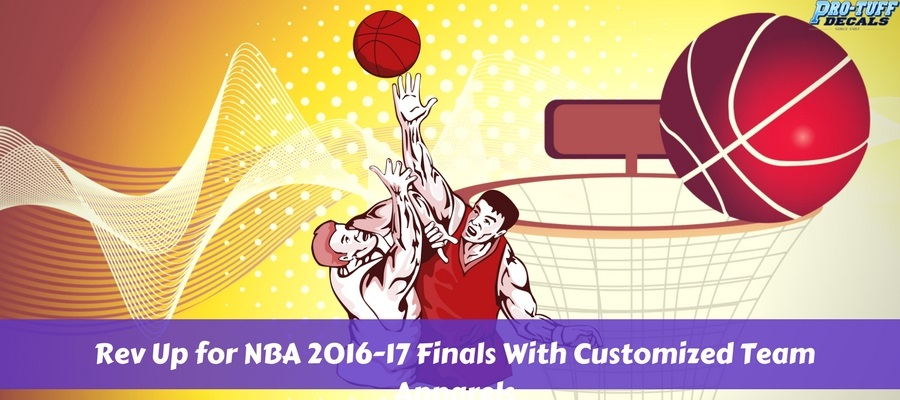 Rev Up for NBA 2016-17 Finals with customized team apparels